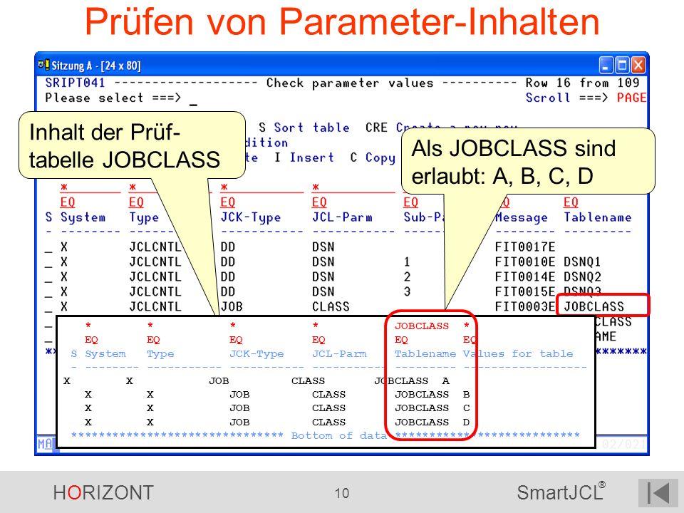 HORIZONT 10 SmartJCL ® Prüfen von Parameter-Inhalten Inhalt der Prüf- tabelle JOBCLASS * * * * JOBCLASS * EQ EQ EQ EQ EQ EQ S System Type JCK-Type JCL