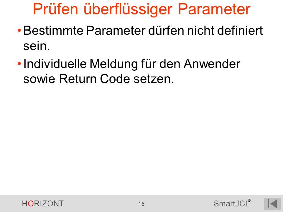 HORIZONT 16 SmartJCL ® Prüfen überflüssiger Parameter Bestimmte Parameter dürfen nicht definiert sein. Individuelle Meldung für den Anwender sowie Ret