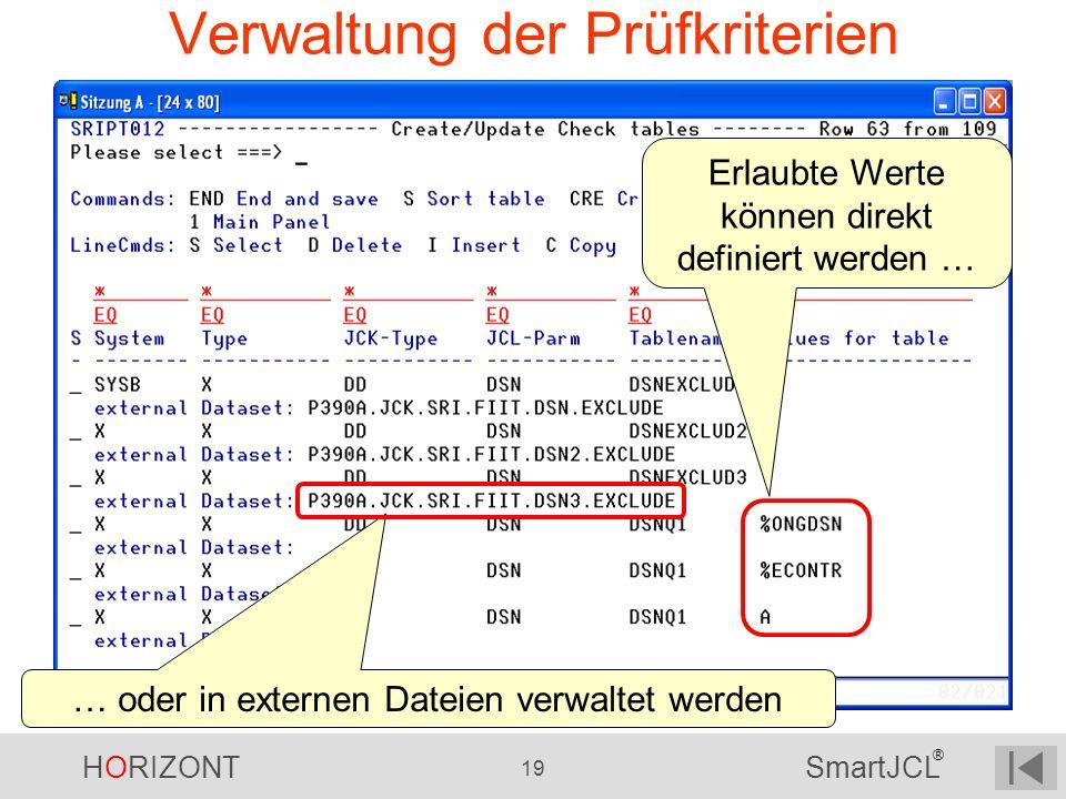 HORIZONT 19 SmartJCL ® Verwaltung der Prüfkriterien Erlaubte Werte können direkt definiert werden … … oder in externen Dateien verwaltet werden