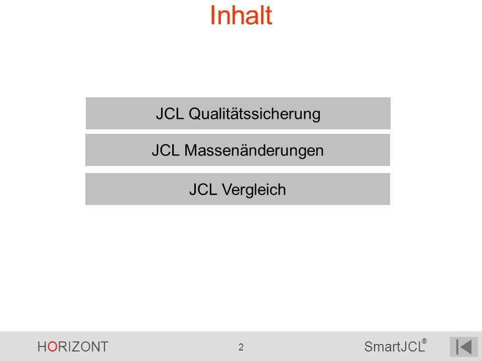 HORIZONT 2 SmartJCL ® Inhalt JCL Vergleich JCL Massenänderungen JCL Qualitätssicherung
