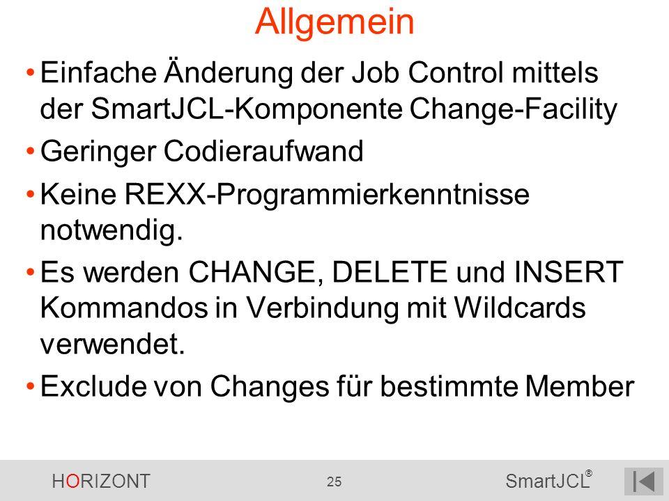 HORIZONT 25 SmartJCL ® Allgemein Einfache Änderung der Job Control mittels der SmartJCL-Komponente Change-Facility Geringer Codieraufwand Keine REXX-P