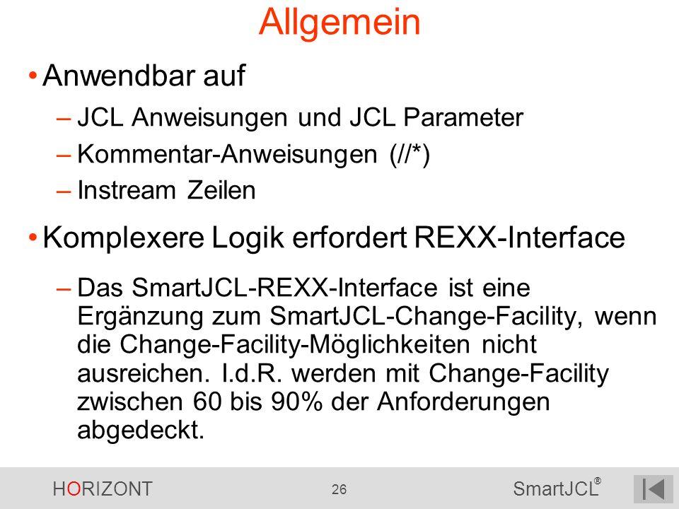 HORIZONT 26 SmartJCL ® Allgemein Anwendbar auf –JCL Anweisungen und JCL Parameter –Kommentar-Anweisungen (//*) –Instream Zeilen Komplexere Logik erfor