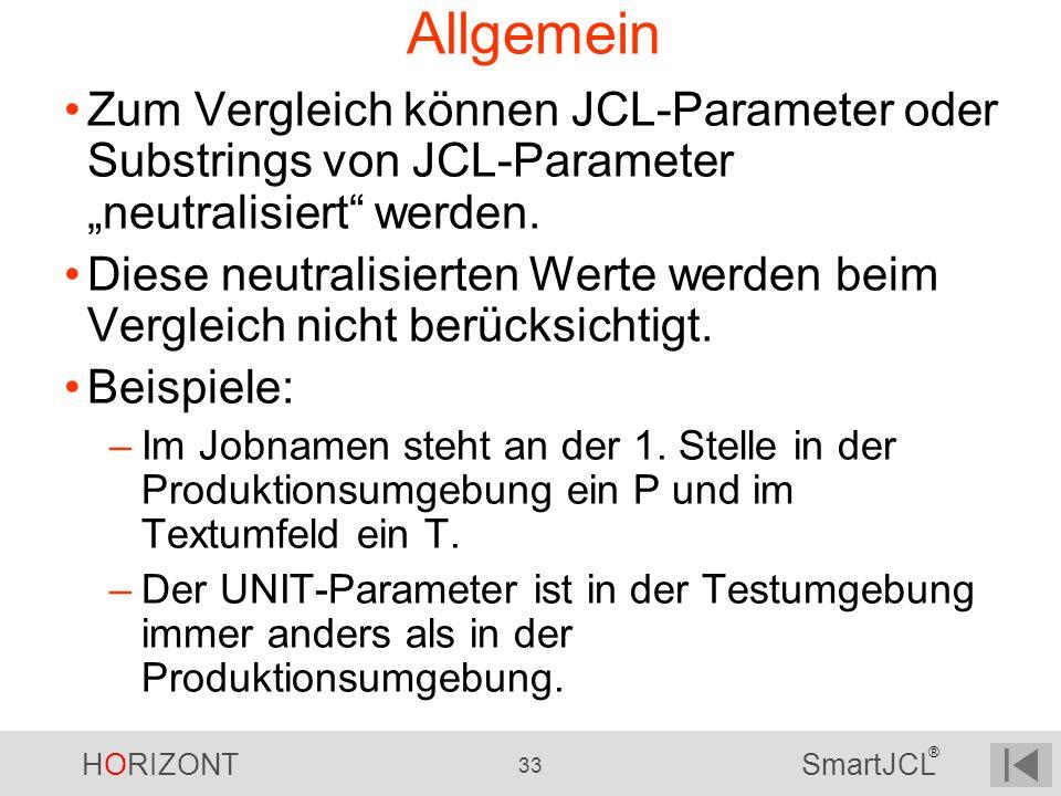 HORIZONT 33 SmartJCL ® Allgemein Zum Vergleich können JCL-Parameter oder Substrings von JCL-Parameter neutralisiert werden. Diese neutralisierten Wert