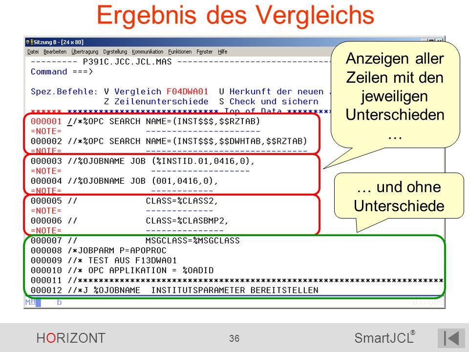 HORIZONT 36 SmartJCL ® Ergebnis des Vergleichs Anzeigen aller Zeilen mit den jeweiligen Unterschieden … … und ohne Unterschiede