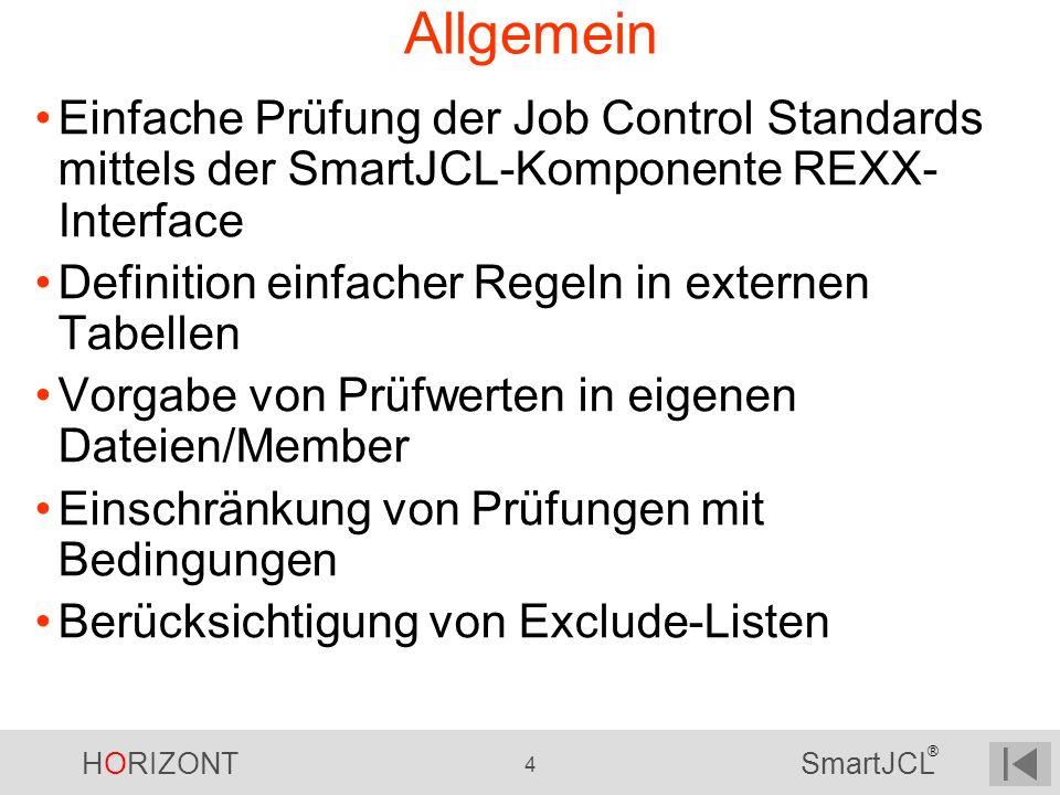 HORIZONT 4 SmartJCL ® Allgemein Einfache Prüfung der Job Control Standards mittels der SmartJCL-Komponente REXX- Interface Definition einfacher Regeln