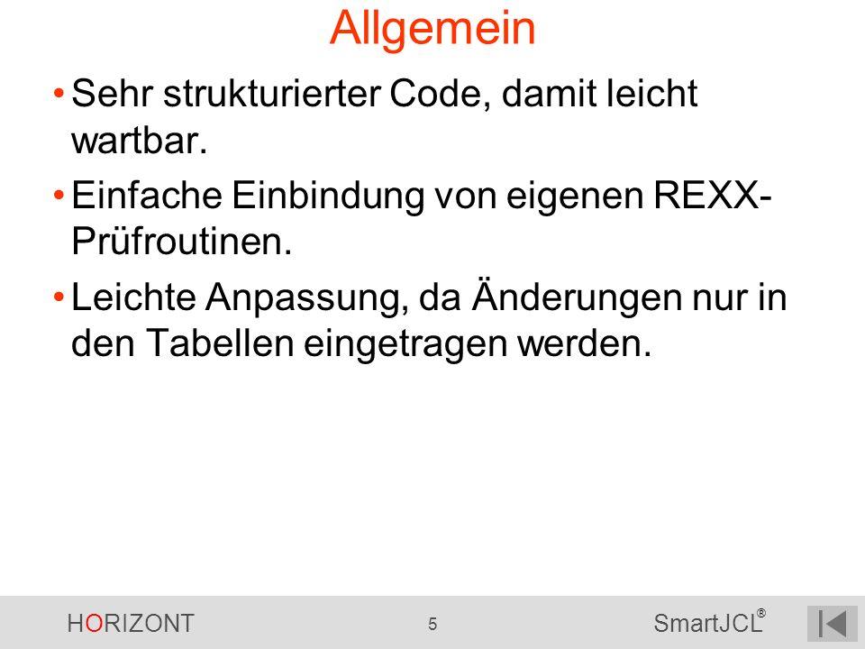 HORIZONT 5 SmartJCL ® Allgemein Sehr strukturierter Code, damit leicht wartbar. Einfache Einbindung von eigenen REXX- Prüfroutinen. Leichte Anpassung,