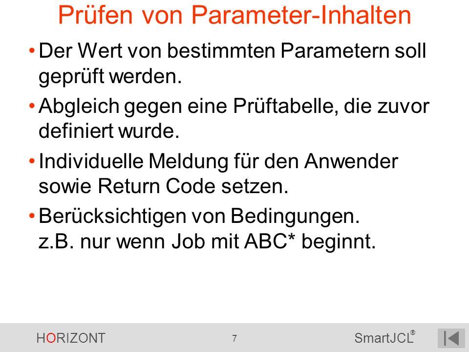 HORIZONT 7 SmartJCL ® Prüfen von Parameter-Inhalten Der Wert von bestimmten Parametern soll geprüft werden. Abgleich gegen eine Prüftabelle, die zuvor