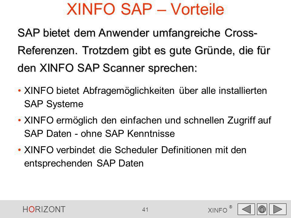 HORIZONT 41 XINFO ® XINFO SAP – Vorteile XINFO bietet Abfragemöglichkeiten über alle installierten SAP Systeme XINFO ermöglich den einfachen und schne