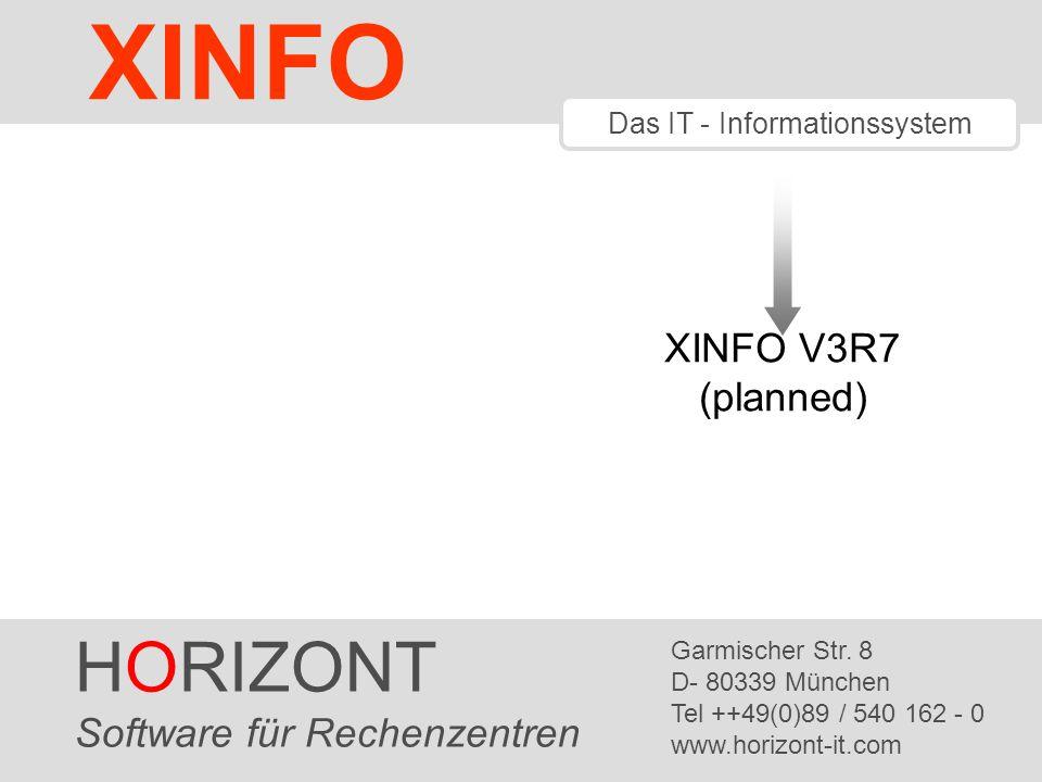 HORIZONT 1 XINFO ® Das IT - Informationssystem XINFO V3R7 (planned) HORIZONT Software für Rechenzentren Garmischer Str. 8 D- 80339 München Tel ++49(0)