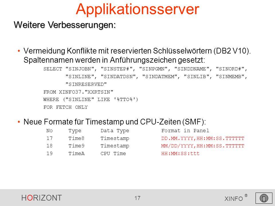 HORIZONT 17 XINFO ® Vermeidung Konflikte mit reservierten Schlüsselwörtern (DB2 V10). Spaltennamen werden in Anführungszeichen gesetzt: SELECT