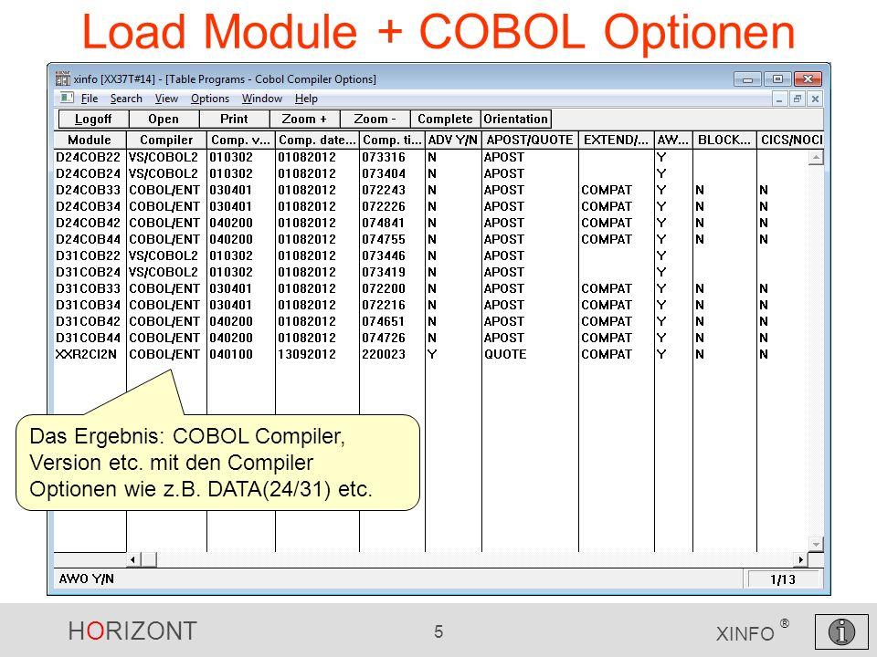 HORIZONT 5 XINFO ® Load Module + COBOL Optionen Das Ergebnis: COBOL Compiler, Version etc. mit den Compiler Optionen wie z.B. DATA(24/31) etc.