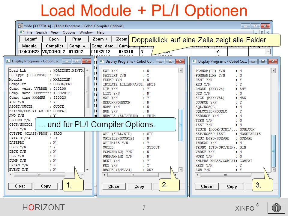 HORIZONT 18 XINFO ® CICS Scanner -Unterstützung von CICS 5.1 JCL Scanner, neue z/OS 2.1 Schlüsselwörter -JOB: SYSTEMS= SYSAFF= CLASS= support up to 8 character job classes -OUTPUT: MERGE=YES DDNAME= -DD: SYMLIST= SYMBOLS= (instream symbols substitution) Weitere Erweiterungen (3.7)