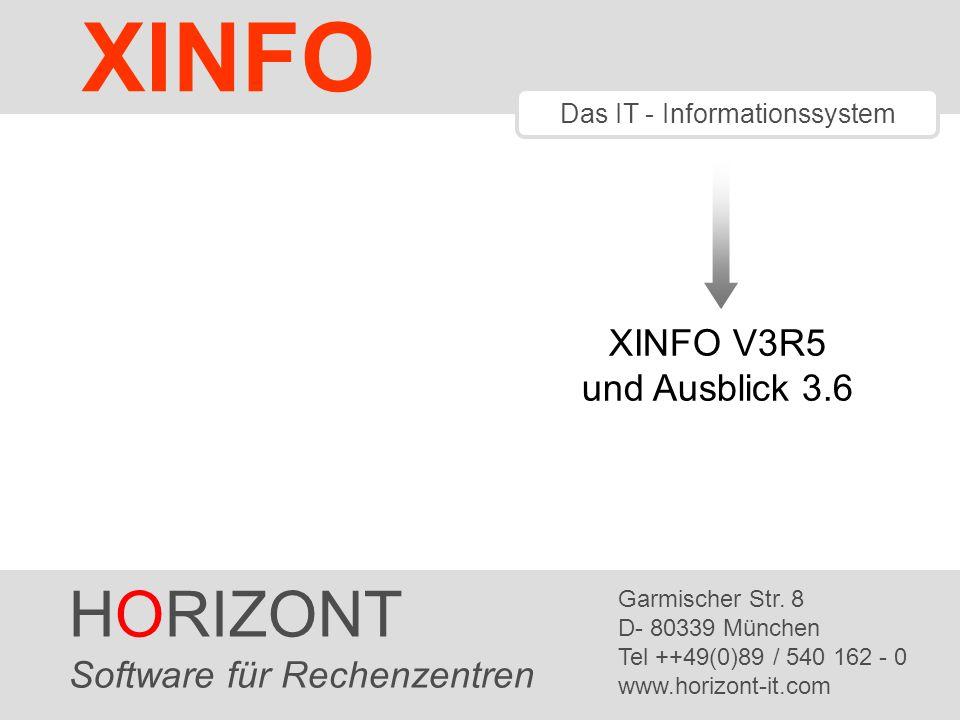 HORIZONT 1 XINFO ® Das IT - Informationssystem XINFO V3R5 und Ausblick 3.6 HORIZONT Software für Rechenzentren Garmischer Str. 8 D- 80339 München Tel