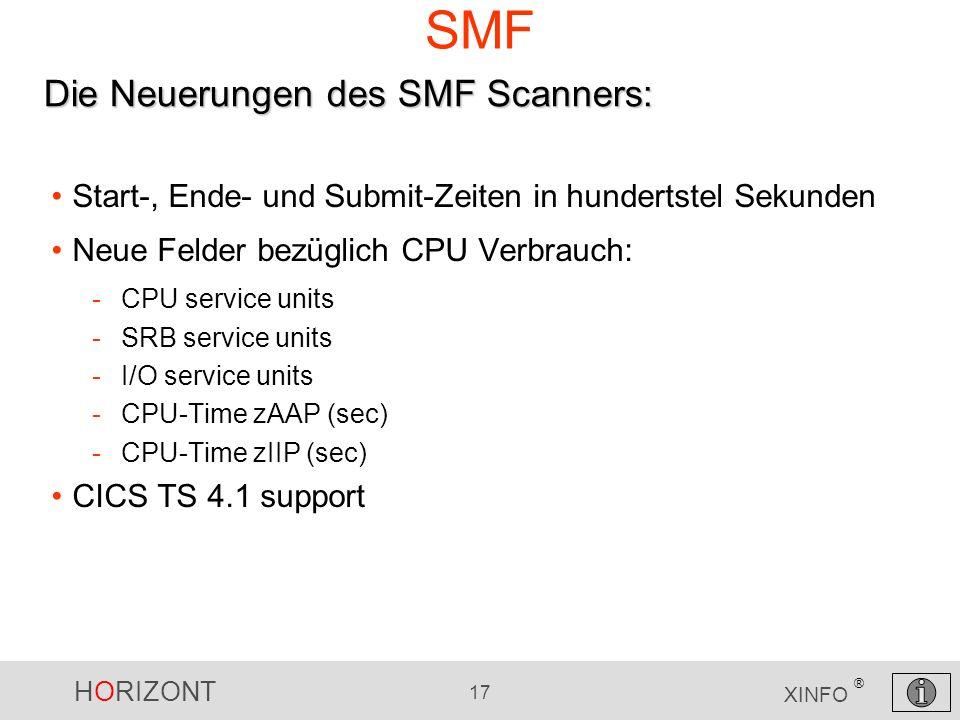 HORIZONT 17 XINFO ® SMF Start-, Ende- und Submit-Zeiten in hundertstel Sekunden Neue Felder bezüglich CPU Verbrauch: -CPU service units -SRB service u