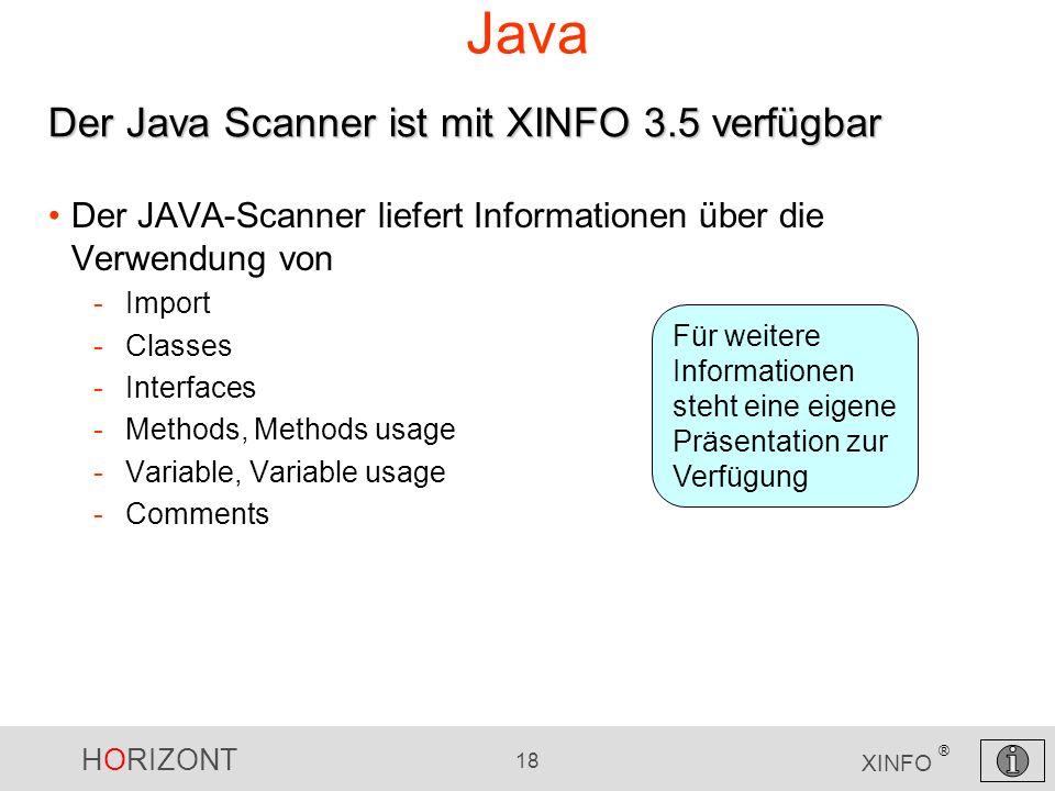 HORIZONT 18 XINFO ® Java Der JAVA-Scanner liefert Informationen über die Verwendung von -Import -Classes -Interfaces -Methods, Methods usage -Variable