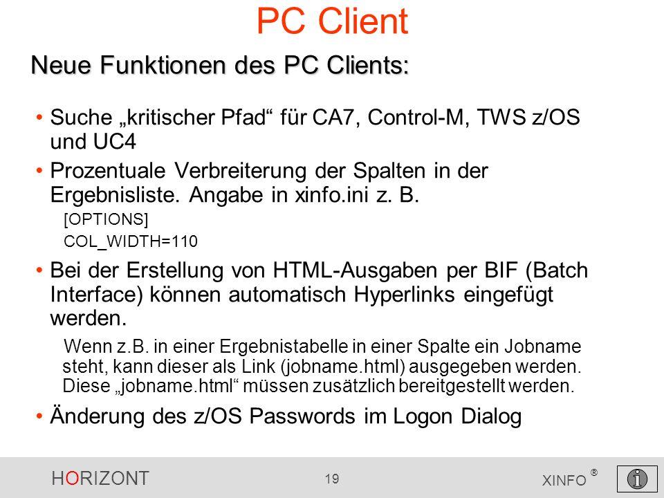 HORIZONT 19 XINFO ® PC Client Suche kritischer Pfad für CA7, Control-M, TWS z/OS und UC4 Prozentuale Verbreiterung der Spalten in der Ergebnisliste. A
