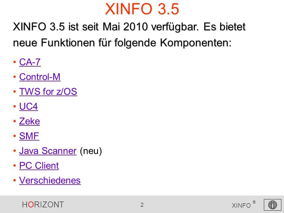 HORIZONT 2 XINFO ® XINFO 3.5 CA-7 Control-M TWS for z/OS UC4 Zeke SMF Java Scanner (neu)Java Scanner PC Client Verschiedenes XINFO 3.5 ist seit Mai 20