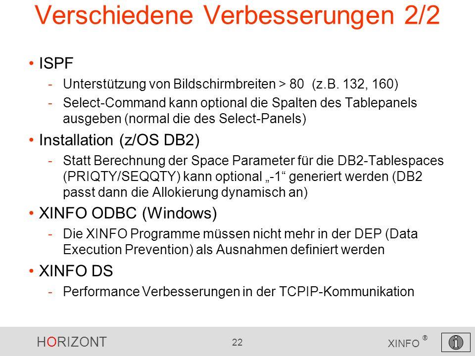 HORIZONT 22 XINFO ® Verschiedene Verbesserungen 2/2 ISPF -Unterstützung von Bildschirmbreiten > 80 (z.B. 132, 160) -Select-Command kann optional die S