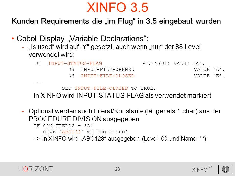 HORIZONT 23 XINFO ® XINFO 3.5 Cobol Display Variable Declarations: -Is used wird auf Y gesetzt, auch wenn nur der 88 Level verwendet wird: 01 INPUT-ST