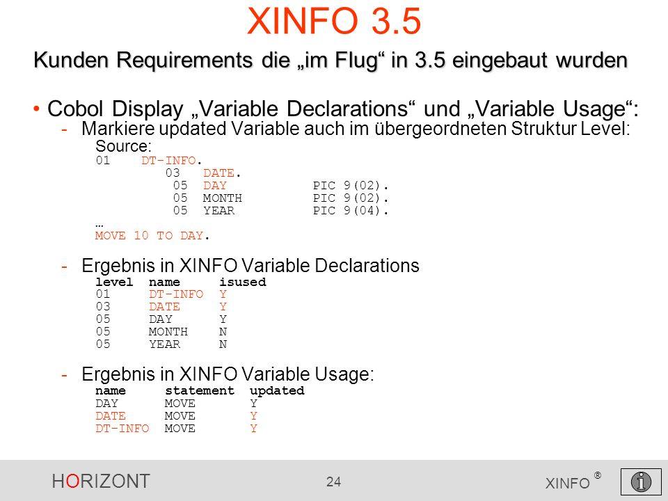HORIZONT 24 XINFO ® XINFO 3.5 Cobol Display Variable Declarations und Variable Usage: -Markiere updated Variable auch im übergeordneten Struktur Level