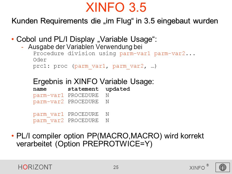 HORIZONT 25 XINFO ® XINFO 3.5 Cobol und PL/I Display Variable Usage: -Ausgabe der Variablen Verwendung bei Procedure division using parm-var1 parm-var