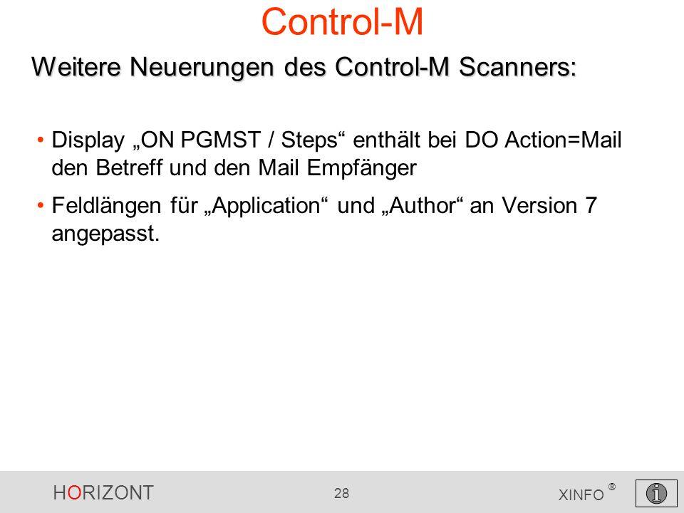 HORIZONT 28 XINFO ® Control-M Display ON PGMST / Steps enthält bei DO Action=Mail den Betreff und den Mail Empfänger Feldlängen für Application und Au