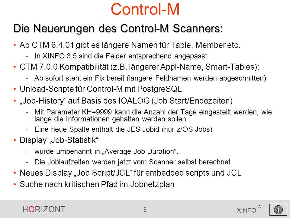 HORIZONT 5 XINFO ® Control-M Ab CTM 6.4.01 gibt es längere Namen für Table, Member etc. -In XINFO 3.5 sind die Felder entsprechend angepasst CTM 7.0.0