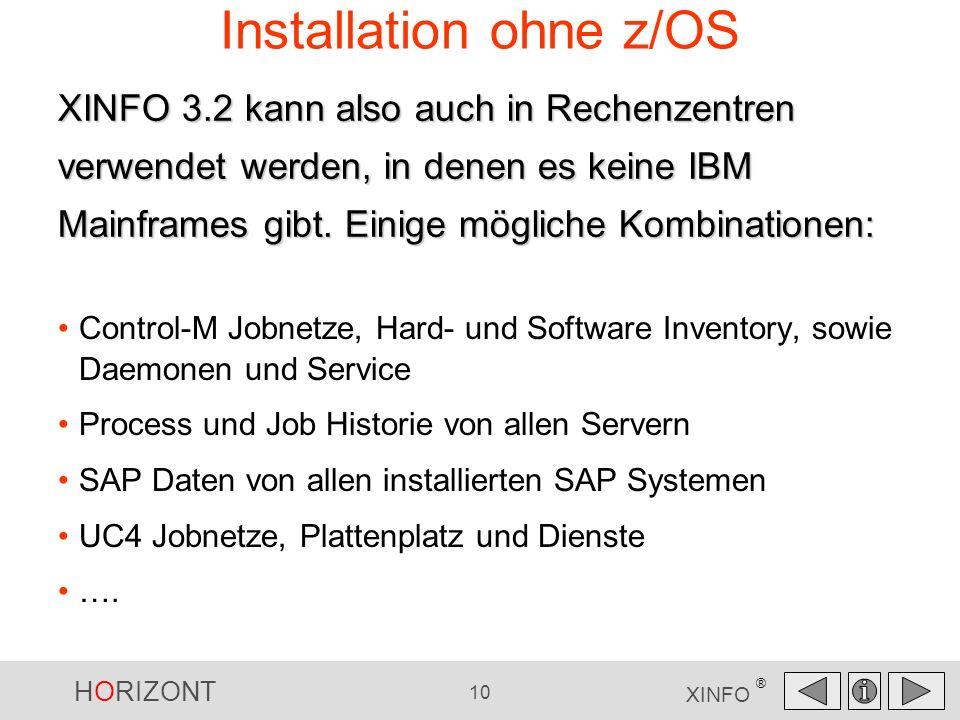 HORIZONT 10 XINFO ® Installation ohne z/OS XINFO 3.2 kann also auch in Rechenzentren verwendet werden, in denen es keine IBM Mainframes gibt. Einige m