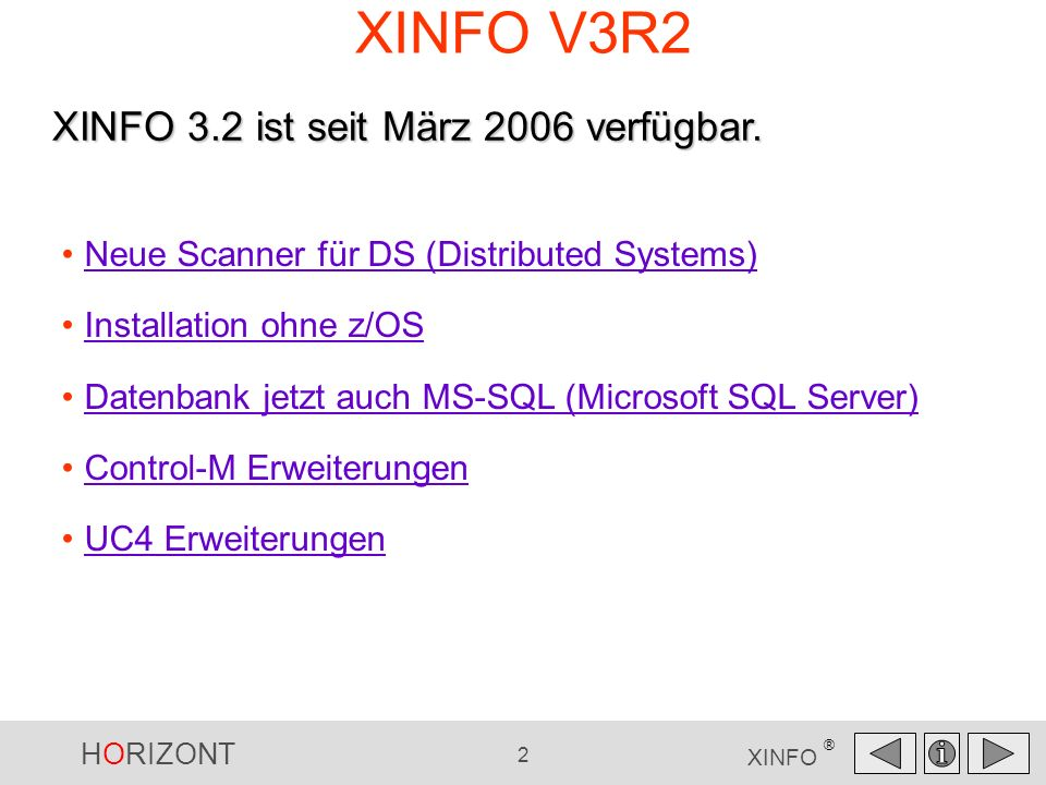 HORIZONT 2 XINFO ® XINFO V3R2 Neue Scanner für DS (Distributed Systems) Installation ohne z/OS Datenbank jetzt auch MS-SQL (Microsoft SQL Server) Cont