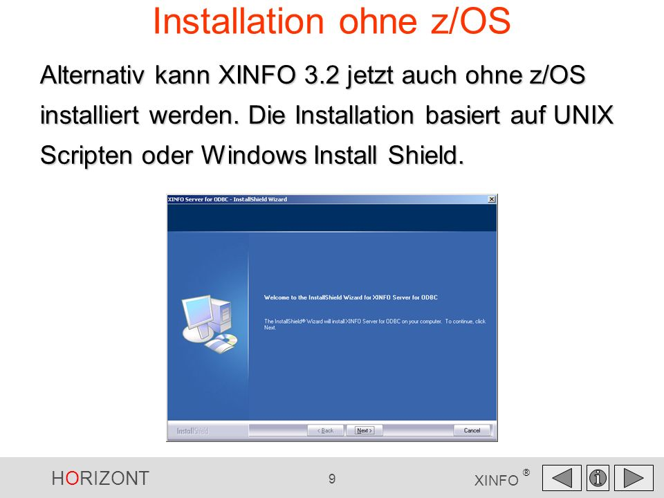 HORIZONT 9 XINFO ® Installation ohne z/OS Alternativ kann XINFO 3.2 jetzt auch ohne z/OS installiert werden. Die Installation basiert auf UNIX Scripte