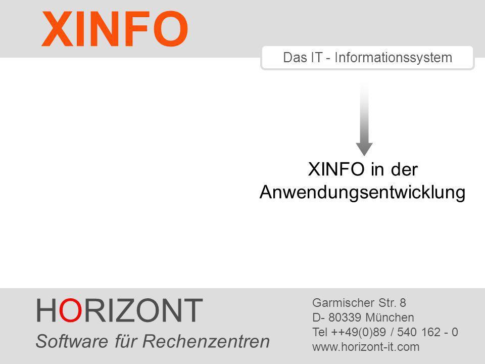 HORIZONT 1 XINFO ® Das IT - Informationssystem XINFO in der Anwendungsentwicklung HORIZONT Software für Rechenzentren Garmischer Str. 8 D- 80339 Münch