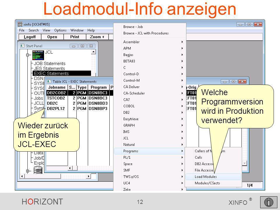 HORIZONT 12 XINFO ® Loadmodul-Info anzeigen Welche Programmversion wird in Produktion verwendet? Wieder zurück im Ergebnis JCL-EXEC