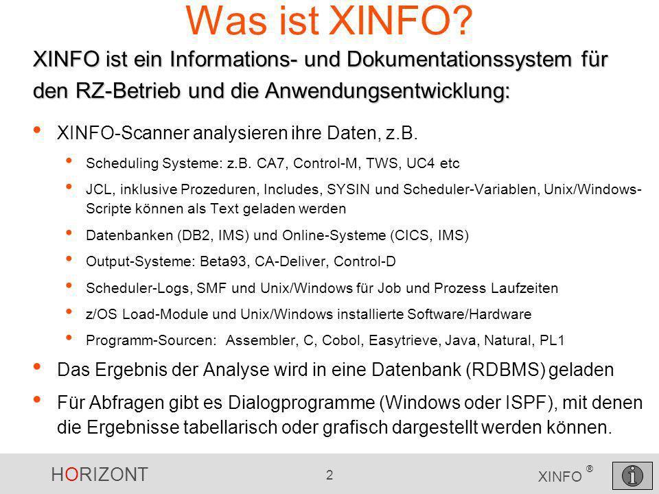 HORIZONT 2 XINFO ® Was ist XINFO? XINFO-Scanner analysieren ihre Daten, z.B. Scheduling Systeme: z.B. CA7, Control-M, TWS, UC4 etc JCL, inklusive Proz