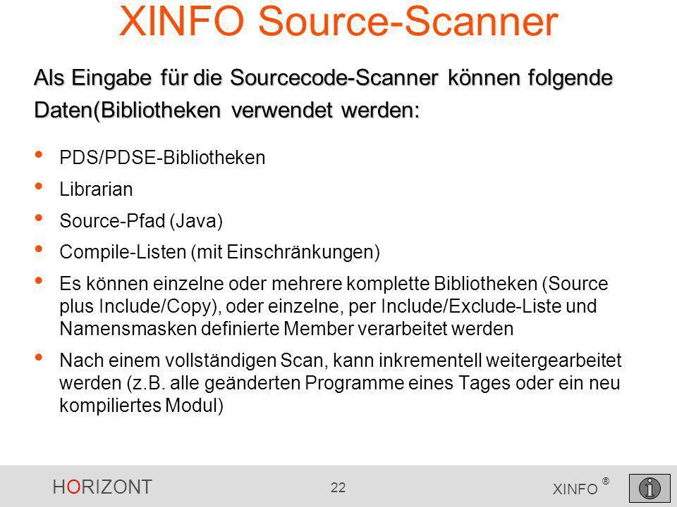 HORIZONT 22 XINFO ® XINFO Source-Scanner PDS/PDSE-Bibliotheken Librarian Source-Pfad (Java) Compile-Listen (mit Einschränkungen) Es können einzelne od