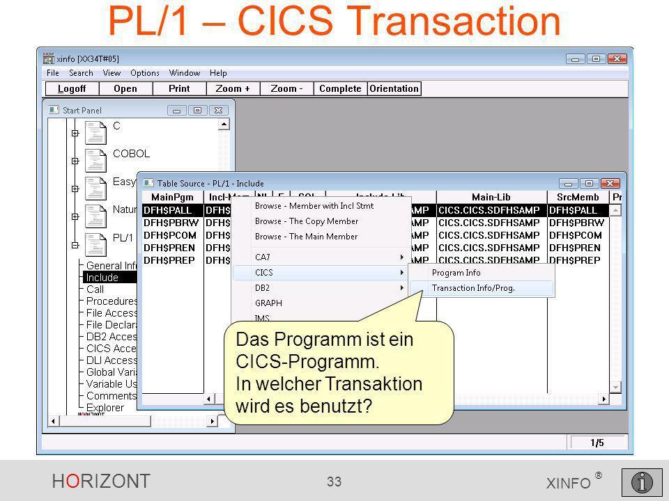 HORIZONT 33 XINFO ® PL/1 – CICS Transaction Das Programm ist ein CICS-Programm. In welcher Transaktion wird es benutzt?