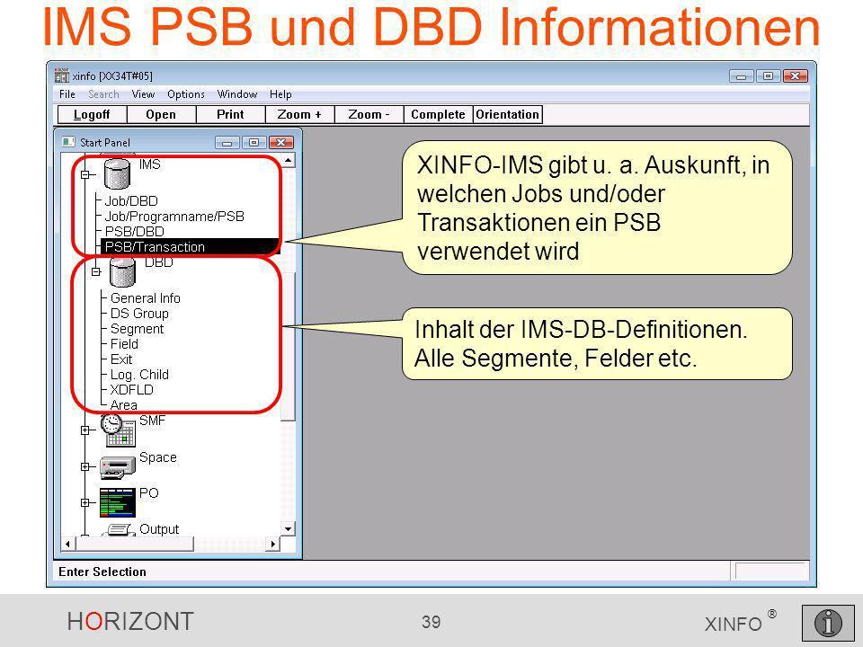 HORIZONT 39 XINFO ® IMS PSB und DBD Informationen XINFO-IMS gibt u. a. Auskunft, in welchen Jobs und/oder Transaktionen ein PSB verwendet wird Inhalt