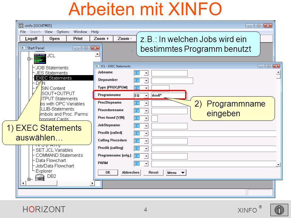 HORIZONT 4 XINFO ® Arbeiten mit XINFO z.B.: In welchen Jobs wird ein bestimmtes Programm benutzt 1)EXEC Statements auswählen… 2)Programmname eingeben