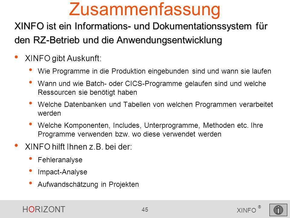HORIZONT 45 XINFO ® Zusammenfassung XINFO gibt Auskunft: Wie Programme in die Produktion eingebunden sind und wann sie laufen Wann und wie Batch- oder