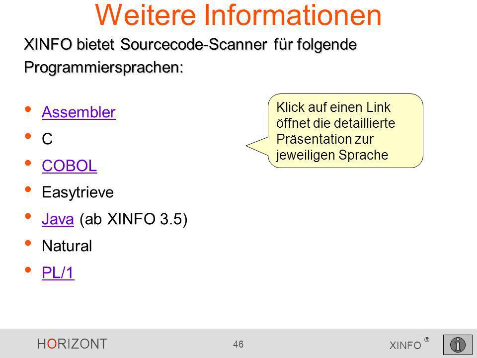 HORIZONT 46 XINFO ® Weitere Informationen Assembler C COBOL Easytrieve Java (ab XINFO 3.5) Java Natural PL/1 XINFO bietet Sourcecode-Scanner für folge