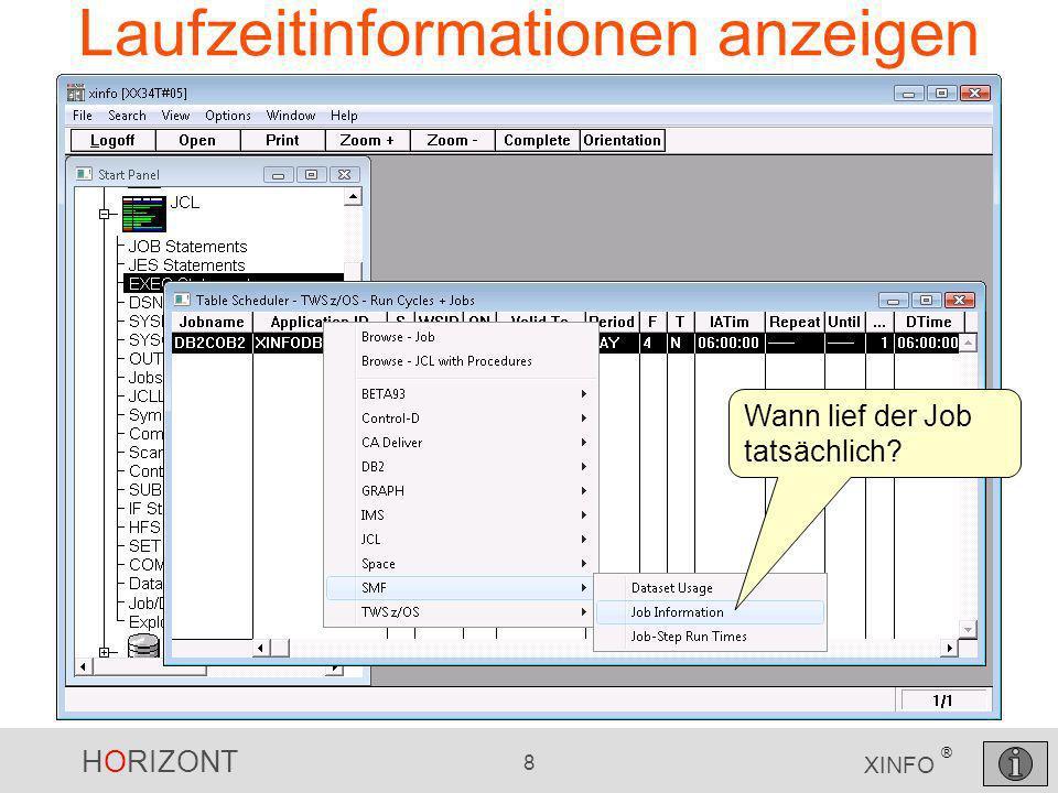 HORIZONT 9 XINFO ® Laufzeitinformationen anzeigen Jobname Startzeit, Endezeit Dauer, CPU-Time etc.