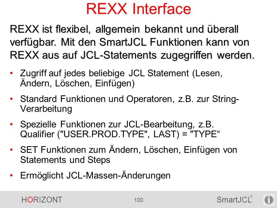 HORIZONT 100 SmartJCL ® REXX Interface Zugriff auf jedes beliebige JCL Statement (Lesen, Ändern, Löschen, Einfügen) Standard Funktionen und Operatoren
