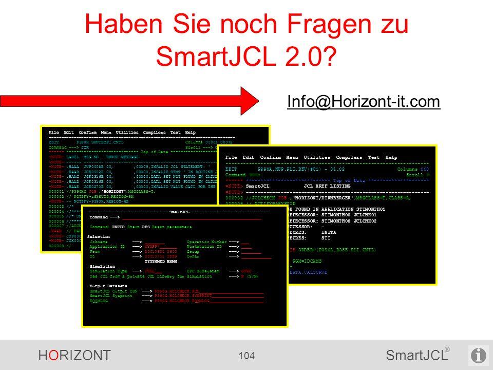HORIZONT 104 SmartJCL ® Haben Sie noch Fragen zu SmartJCL 2.0? File Edit Confirm Menu Utilities Compilers Test Help ----------------------------------
