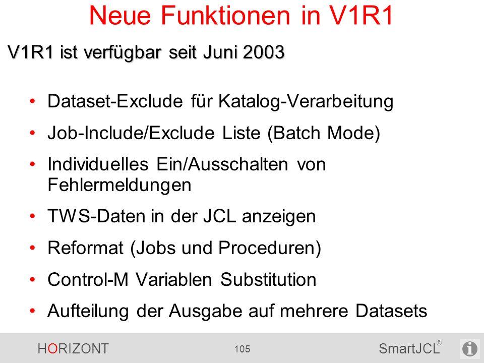 HORIZONT 105 SmartJCL ® Neue Funktionen in V1R1 Dataset-Exclude für Katalog-Verarbeitung Job-Include/Exclude Liste (Batch Mode) Individuelles Ein/Auss