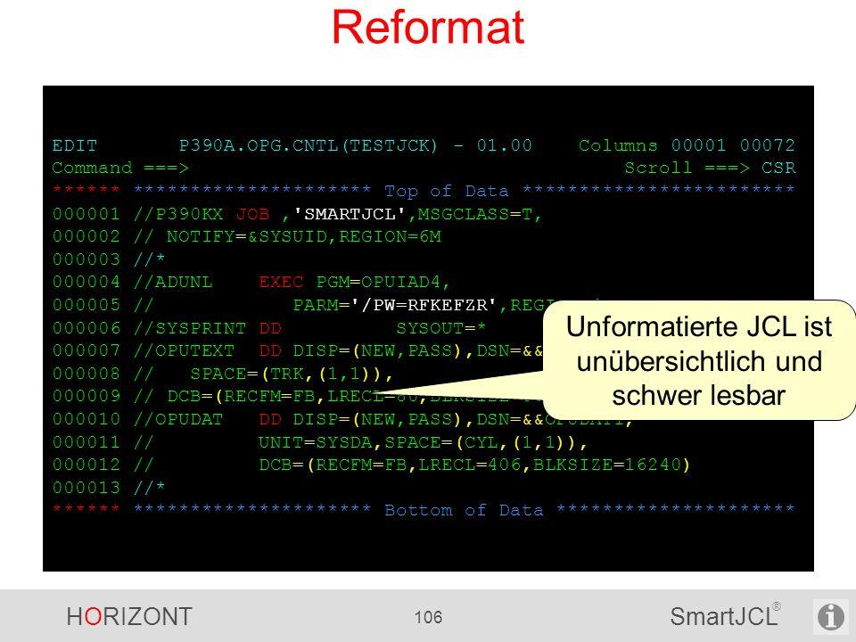 HORIZONT 106 SmartJCL ® EDIT P390A.OPG.CNTL(TESTJCK) - 01.00 Columns 00001 00072 Command ===> Scroll ===> CSR ****** ********************* Top of Data
