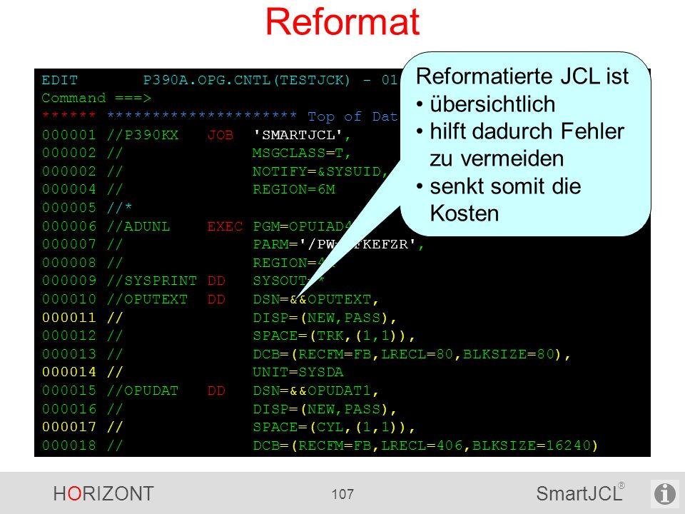 HORIZONT 107 SmartJCL ® EDIT P390A.OPG.CNTL(TESTJCK) - 01.00 Columns 00001 00072 Command ===> Scroll ===> CSR ****** ********************* Top of Data