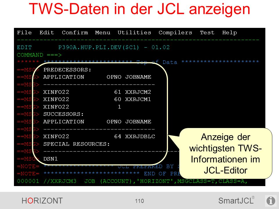 HORIZONT 110 SmartJCL ® File Edit Confirm Menu Utilities Compilers Test Help ----------------------------------------------------------------- EDIT P3