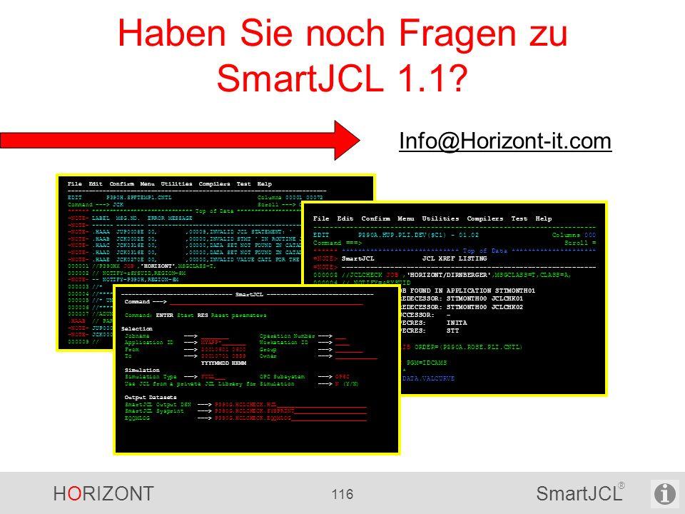 HORIZONT 116 SmartJCL ® Haben Sie noch Fragen zu SmartJCL 1.1? File Edit Confirm Menu Utilities Compilers Test Help ----------------------------------