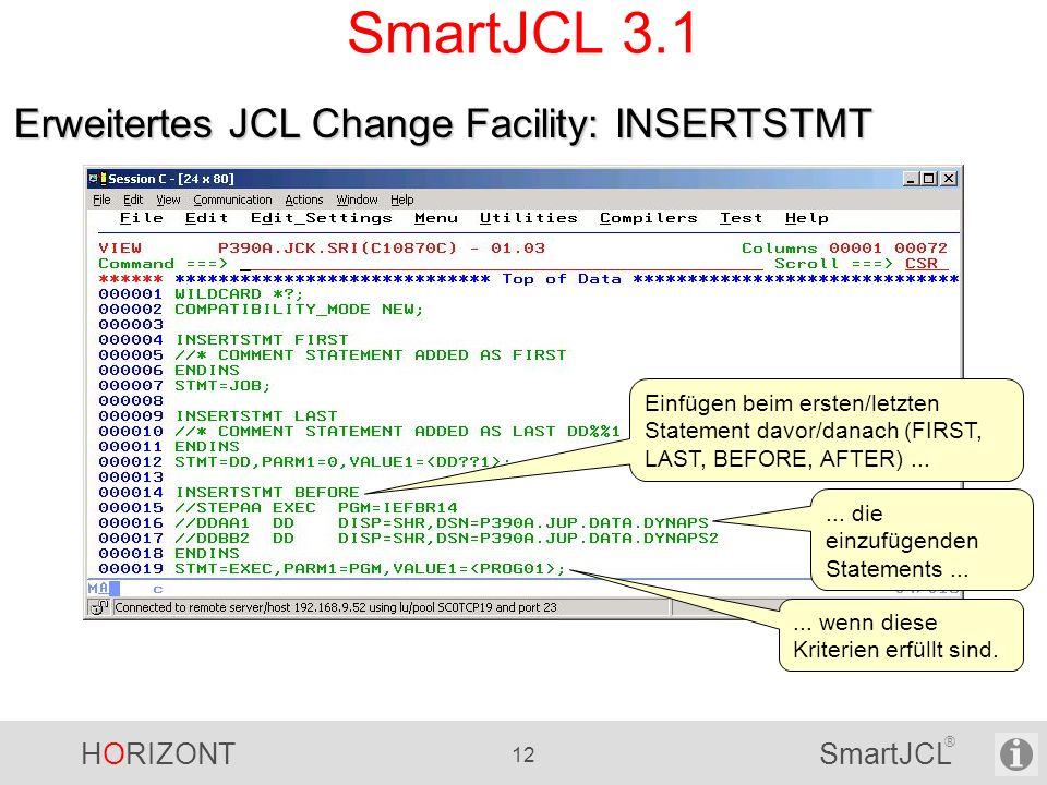 HORIZONT 12 SmartJCL ® SmartJCL 3.1 Erweitertes JCL Change Facility: INSERTSTMT Einfügen beim ersten/letzten Statement davor/danach (FIRST, LAST, BEFO