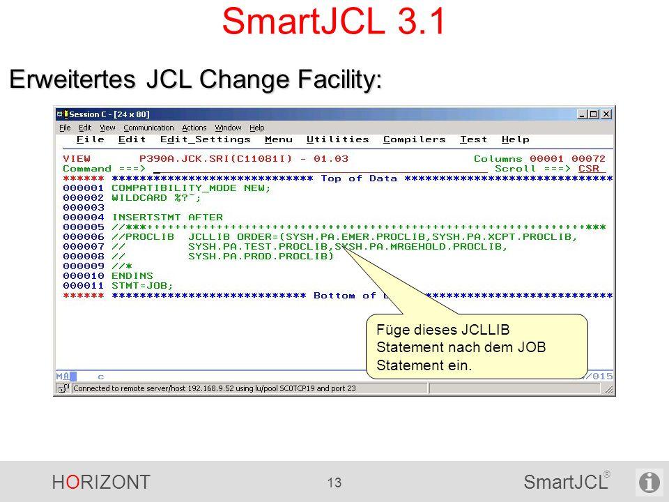 HORIZONT 13 SmartJCL ® SmartJCL 3.1 Erweitertes JCL Change Facility: Füge dieses JCLLIB Statement nach dem JOB Statement ein.
