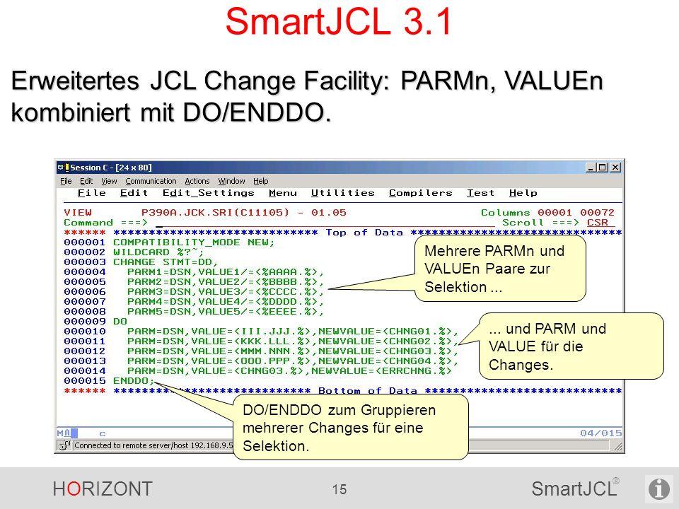 HORIZONT 15 SmartJCL ® SmartJCL 3.1 Erweitertes JCL Change Facility: PARMn, VALUEn kombiniert mit DO/ENDDO. Mehrere PARMn und VALUEn Paare zur Selekti